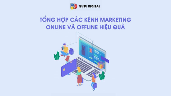 tong-hop-cac-kenh-marketing-online-va-offline